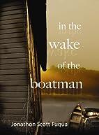 In the Wake of the Boatman by Jonathon Scott…