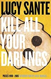 Kill all your darlings : pieces, 1990-2005…