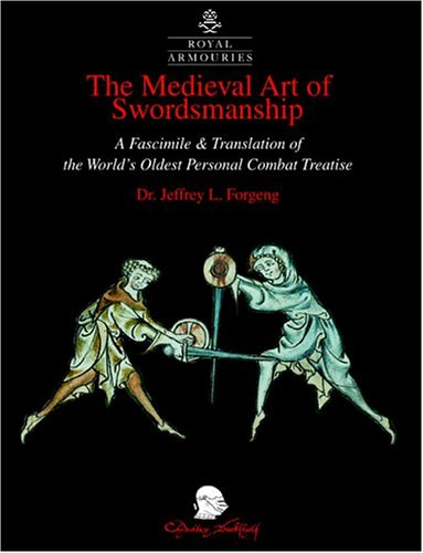 The Medieval Art of Swordsmanship: A Facsimile & Translation of Europe's Oldest Personal Combat Treatise, Royal Armouries MS I.33 (Royal Armouries Monograph)