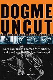 Dogme Uncut: Lars Von Trier, Thomas…