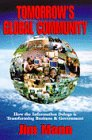 Tomorrow's global community : how the information deluge is transforming business & government / by Jim Mann ; with an introduction by Harlan Cleveland