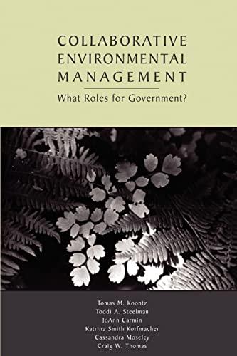 Collaborative Environmental Management: What Roles for Government-1, Steelman, Toddi A.; Korfmacher, Katrina Smith; Moseley, Cassandra; Thomas, Craig W.; Carmin, JoAnn; Koontz, Tomas M.