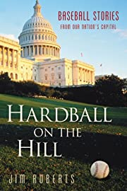 Hardball on the Hill: Baseball Stories from…