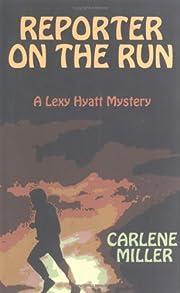 Reporter on the Run av Carlene Miller