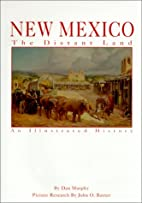 New Mexico: The Distant Land by Dan Murphy