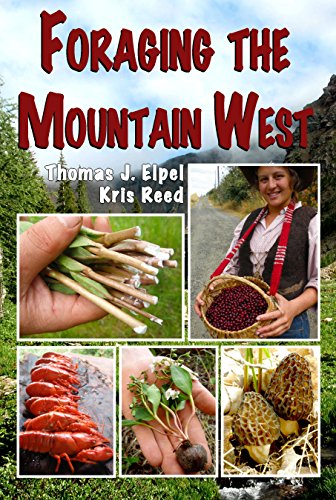 Foraging the Mountain West: Gourmet Edible Plants, Mushrooms, and Meat, Thomas J. Elpel; Kris Reed
