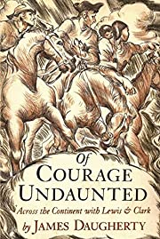 Of Courage Undaunted: Across the Continent…
