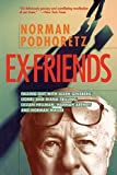 Amazon.com: Ex Friends: Falling Out with Allen Ginsberg, Lionel and Diana Trilling, Lillian Hellman, Hannah Arendt, and Norman Mailer (9781893554177): Norman Podhoretz: Books cover