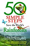 """50 simple steps to save the world's rainforests / by Kim Henderson and the Green Patriot Working Group ; foreword by """"Amazon John"""" Easterling and Olivia Newton-John Easterling"""
