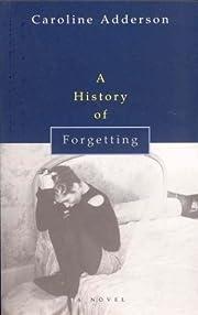 A History of Forgetting de Caroline Adderson