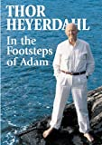 In the footsteps of Adam / Thor Heyerdahl ; in a new translation by Ingrid Christopherson