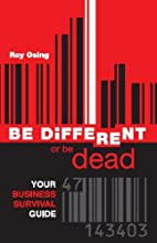 BE DiFFERENT or be dead: Your Business…