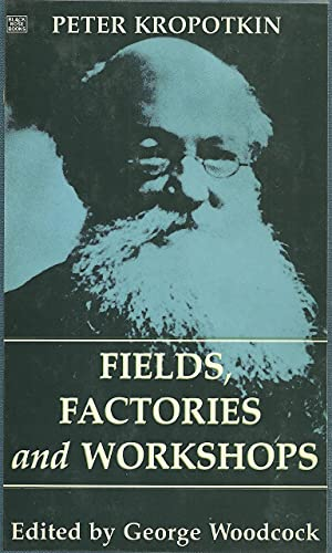 Fields, Factories and Workshops (The Collected Works of Peter Kropotkin, V. 9), Kropotkin, Peter