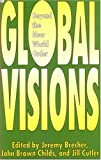 Global visions : beyond the new world order / edited by Jeremy Brecher, John Brown Childs and Jill Cutler