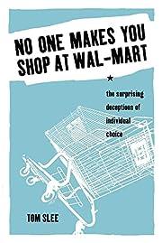 No One Makes You Shop at Wal-Mart: The…