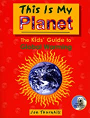 This Is My Planet: The Kids' Guide to Global…