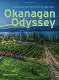 Okanagan Odyssey: Journeys through Terrain, Terroir and Culture, Gayton, Don