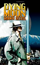 DYING MOON by Shawn Oetzel