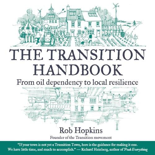The Transition Handbook: From Oil Dependency to Local Resilience, Hopkins, Rob