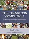 The transition companion : making your community more resilient in uncertain times / Rob Hopkins