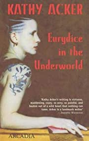 Eurydice in the Underworld de Kathy Acker