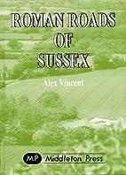 Roman Roads of Sussex by Alex Vincent