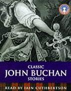 Classic John Buchan stories. [read by Iain…