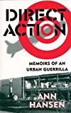 Direct Action: Memoirs of an Urban Guerrilla, Hansen, Ann
