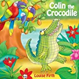 Colin the crocodile / written by Louise Firth ; illustrated by Paula Hickman