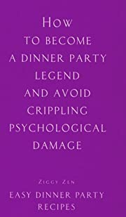 How to Become a Dinner Party Legend and…