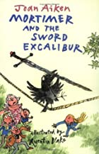 Mortimer and the sword Excalibur by Joan…