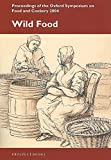 Wild food : proceedings of the Oxford Symposium on Food and Cookery, 2004 / edited by Richard Hosking