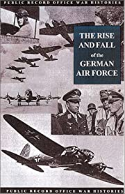 The Rise and Fall of the German Air Force…