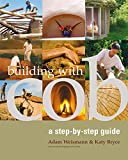 Building with Cob: A Step-by-Step Guide (Sustainable Building), Adam Weismann; Katy Bryce