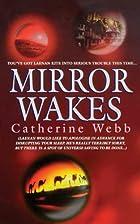 Mirror Wakes by Catherine Webb