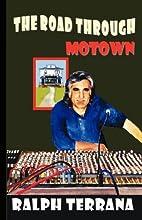 The Road Through Motown by Ralph Terrana