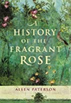 A History of the Fragrant Rose by Allen…