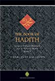 The book of Hadith : sayings of the Prophet Muhammad from the Mishkat al Masabih / selected by Charles Le Gai Eaton