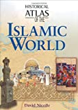 Historical atlas of the Islamic world / David Nicolle