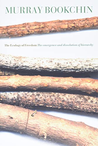 The Ecology of Freedom: The Emergence and Dissolution of Hierarchy, Bookchin, Murray