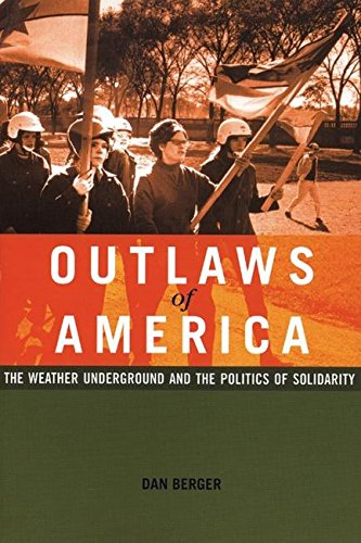 Outlaws of America: The Weather Underground and the Politics of Solidarity, Berger, Dan