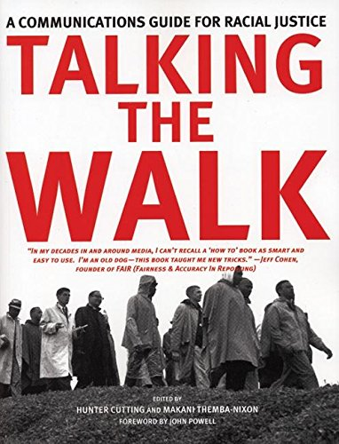 Talking the Walk: A Communications Guide for Racial Justice, powell, john a.
