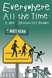 Everywhere All the Time: A New Deschooling…
