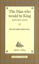The Man Who Would Be King and Other Stories…