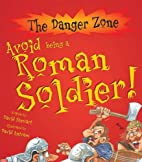 Avoid Being a Roman Soldier! by David…