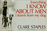 Everything I know about men I learnt from my dog / Clare Staples ; foreword by Candace Bushnell