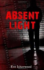 Absent Light – tekijä: Eve Isherwood