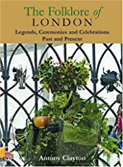 The Folklore of London de Antony Clayton