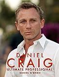Daniel Craig : ultimate professional / Daniel O'Brien