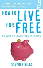 How to live for Free: 80 ways to slash your…